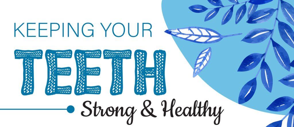 keep your teeth strong & healthy