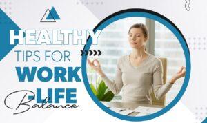 Healthy Tips For Work-Life Balance