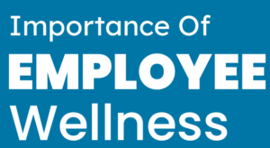 Importance Of Employee Wellness
