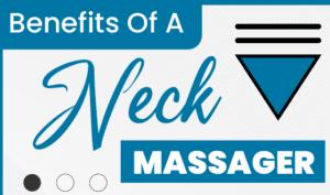 Benefits Of Neck Massager